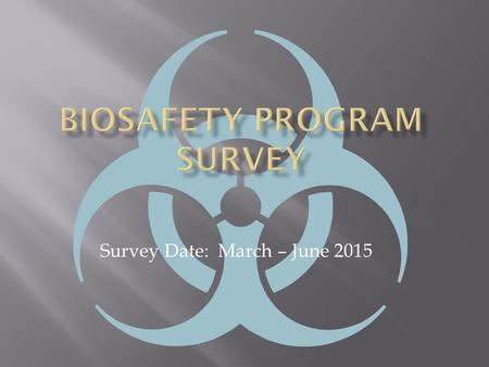 Survey Date: March – June 2015. All organizations with their IBCs registered with the Office for Biotechnology Activities (OBA)  The primary point of.