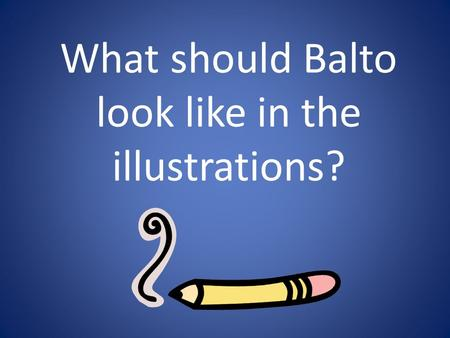 What should Balto look like in the illustrations?.