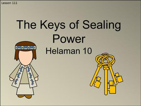 Lesson 111 The Keys of Sealing Power Helaman 10. Helaman 10:1-3 Pondering To Ponder: to give serious reflection and thought to something. Nephi realizes.