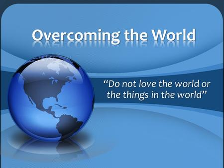"""Do not love the world or the things in the world"""
