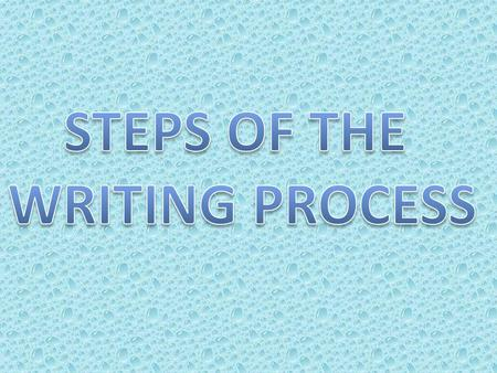 STEPS OF THE WRITING PROCESS 1. Prewriting 2. Writing 3. Revising 4. Editing 5. Publishing.