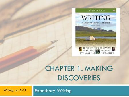 CHAPTER 1. MAKING DISCOVERIES Expository Writing Writing, pp. 2-11.