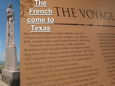 The French come to Texas. 1682 La Salle (French) In 1682 René-Robert Cavelier, Sieur de La Salle was sent to map the Mississippi and claim all land around.