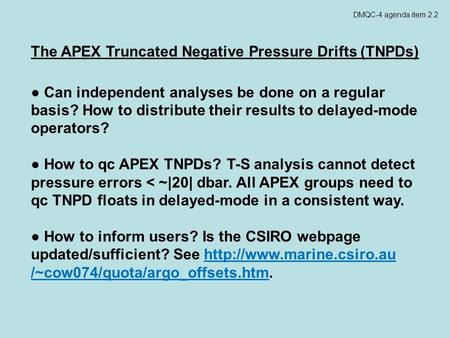 DMQC-4 agenda item 2.2 The APEX Truncated Negative Pressure Drifts (TNPDs) ● Can independent analyses be done on a regular basis? How to distribute their.