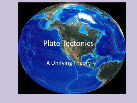 Plate Tectonics A Unifying Theory. Early Theory Contraction Theory – Young earth was made up of molten rock – Contracted (got smaller) as it cooled forming.