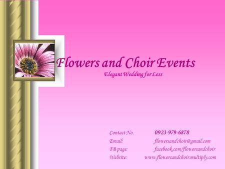 Flowers and Choir Events Elegant Wedding for Less Contact No. 0923-979-6878   FB page: facebook.com/flowersandchoir Website: