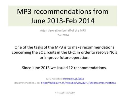 MP3 recommendations from June 2013-Feb 2014 Arjan Verweij on behalf of the MP3 7-2-2014 A. Verweij, LSC meeting 7/2/2014 One of the tasks of the MP3 is.