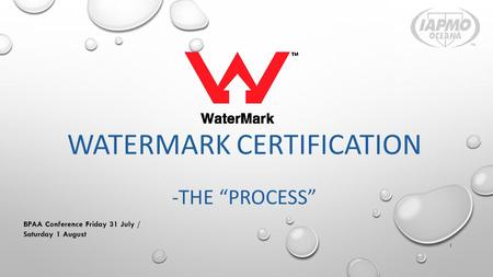 "WATERMARK CERTIFICATION -THE ""PROCESS"" 1 BPAA Conference Friday 31 July / Saturday 1 August."