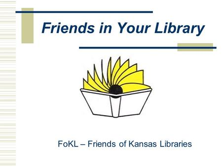Friends in Your Library FoKL – Friends of Kansas Libraries.