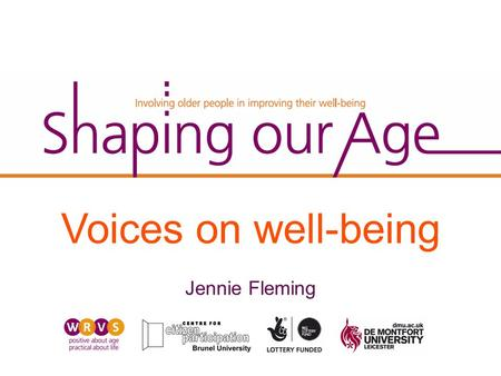 Voices on well-being Jennie Fleming. What does the term 'well-being' mean to you? How does well-being feel? How do you achieve well-being? What are the.