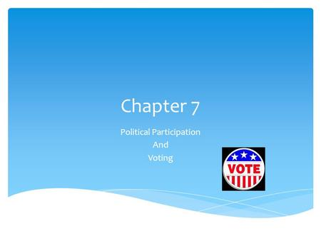 Chapter 7 Political Participation And Voting.  Suffrage: the political science term referring to the right to vote  Voting is a form of political participation.