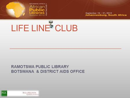 LIFE LINE CLUB RAMOTSWA PUBLIC LIBRARY BOTSWANA & DISTRICT AIDS OFFICE.