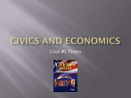 Unit #1 Notes.  Civics – the study of rights, duties and responsibilities of citizens of a nation  Citizen – a member of a state or nation who believes.