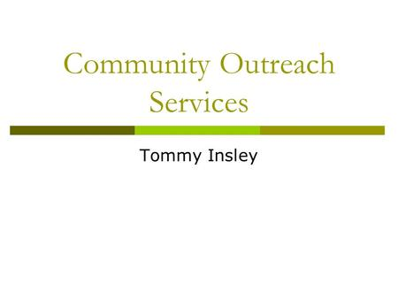 Community Outreach Services Tommy Insley. Mission Statement  To create relevant library services for Adult Learners, Adult New Readers, and Persons with.