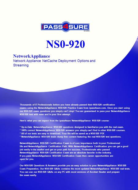 NS0-920 NetworkAppliance Network Appliance NetCache Deployment Options and Streaming Thousands of IT Professionals before you have already passed their.