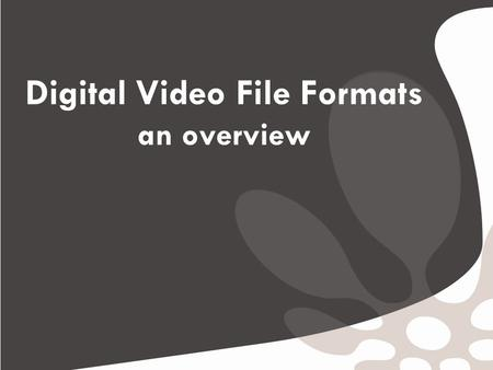 "Digital Video File Formats an overview. Introduction Digital Video & Audio files are also known as container formats. These ""containers"" are digital files."