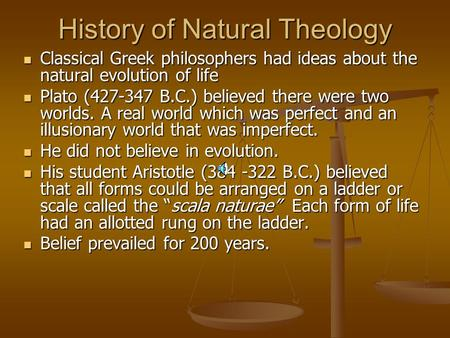 History of Natural Theology Classical Greek philosophers had ideas about the natural evolution of life Classical Greek philosophers had ideas about the.