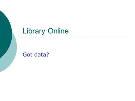"Library Online Got data?. Library Main Page After clicking on Library from the main ASU Web Page, notice the top left choices under ""Find It"""