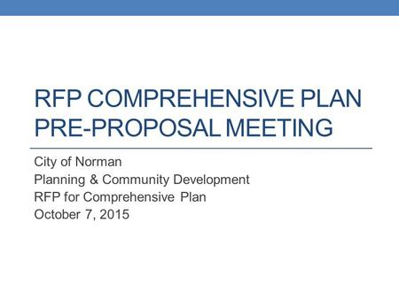 RFP COMPREHENSIVE PLAN PRE-PROPOSAL MEETING City of Norman Planning & Community Development RFP for Comprehensive Plan October 7, 2015.