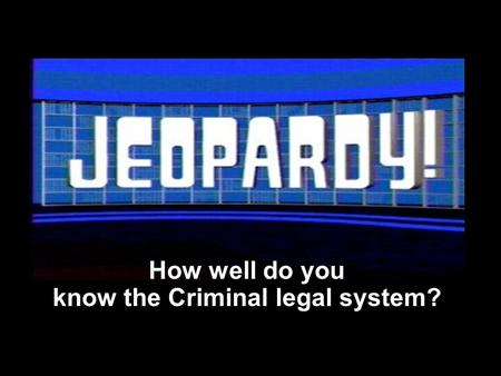 How well do you know the Criminal legal system?. Rules of Play Form teams of 3-4. Choose 1 person to keep track of your money. The first team to raise.