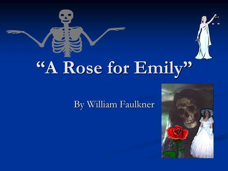 """A Rose for Emily"" By William Faulkner."