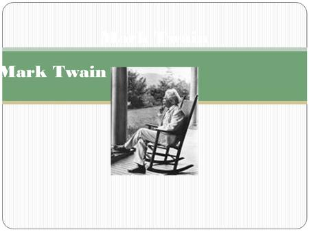 Mark Twain He was born November 30 th 1835 in Florida, Missouri to John Marshall Clemens and Jane Lampton Clemens.