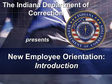 The Indiana Department of Correction presents New Employee Orientation: Introduction.