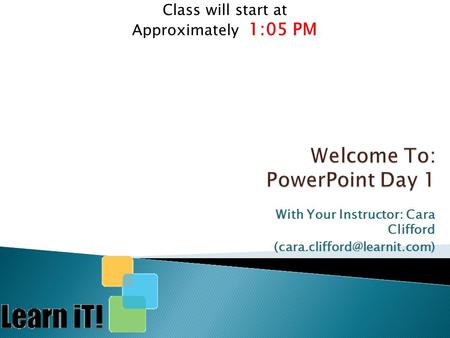 With Your Instructor: Cara Clifford Class will start at Approximately 1:05 PM.