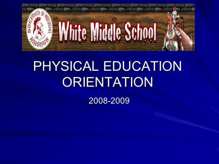 PHYSICAL EDUCATION ORIENTATION 2008-2009 2008-2009.