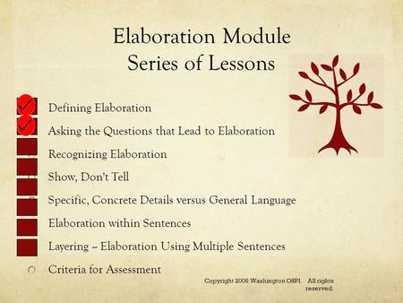 Elaboration Module Series of Lessons Defining Elaboration Asking the Questions that Lead to Elaboration Recognizing Elaboration Show, Don't Tell Specific,
