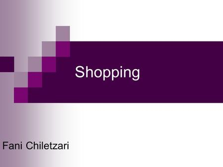 Shopping Fani Chiletzari. Shopping is an activity of selection and purchase. Some people consider it leisure as well.