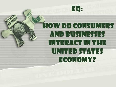 EQ: How do consumers and businesses interact in the United States economy?
