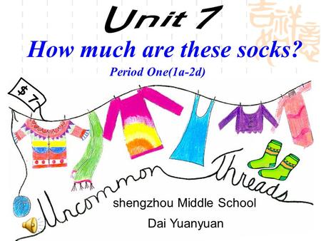 How much are these socks? Period One(1a-2d) $ 7 shengzhou Middle School Dai Yuanyuan.