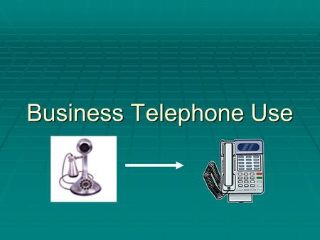 Business Telephone Use. Telephones  Telephone types  Standard  Cordless  Multi-line  Speaker  Cell phones  Walkie-talkie.