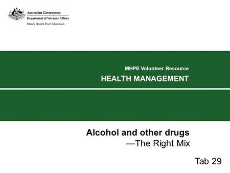 MHPE Volunteer Resource HEALTH MANAGEMENT Alcohol and other drugs —The Right Mix Tab 29.