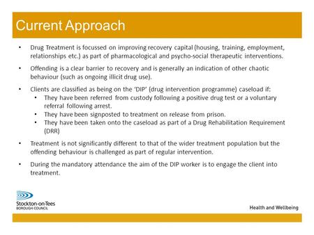 11/01/2016Presentation name111/01/2016Presentation name1 Drug Treatment is focussed on improving recovery capital (housing, training, employment, relationships.