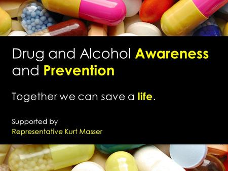Drug and Alcohol Awareness and Prevention Supported by Representative Kurt Masser.