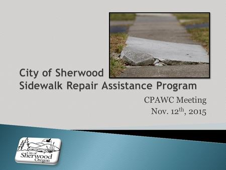 CPAWC Meeting Nov. 12 th, 2015.  Some sidewalk tripping hazards are obvious and dangerous!