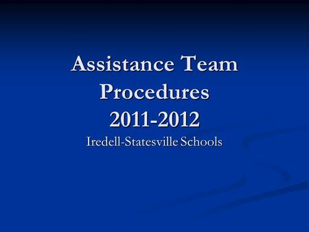 Assistance Team Procedures 2011-2012 Iredell-Statesville Schools.