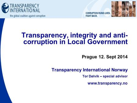 Transparency, integrity and anti- corruption in Local Government Prague 12. Sept 2014 Transparency International Norway Tor Dølvik – special advisor www.transparency.no.