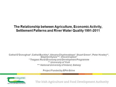 The Relationship between Agriculture, Economic Activity, Settlement Patterns and River Water Quality 1991-2011 Cathal O'Donoghue*, Cathal Buckley*, Aksana.