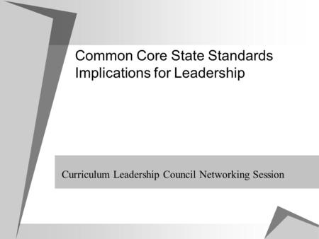 Common Core State Standards Implications for Leadership Curriculum Leadership Council Networking Session.