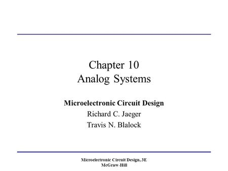 Microelectronic Circuit Design, 3E McGraw-Hill Chapter 10 Analog Systems Microelectronic Circuit Design Richard C. Jaeger Travis N. Blalock.