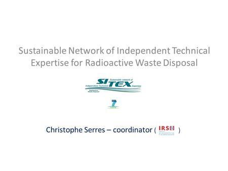 Christophe Serres – coordinator ( ) Sustainable Network of Independent Technical Expertise for Radioactive Waste Disposal.