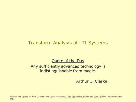 Transform Analysis of LTI Systems Quote of the Day Any sufficiently advanced technology is indistinguishable from magic. Arthur C. Clarke Content and Figures.