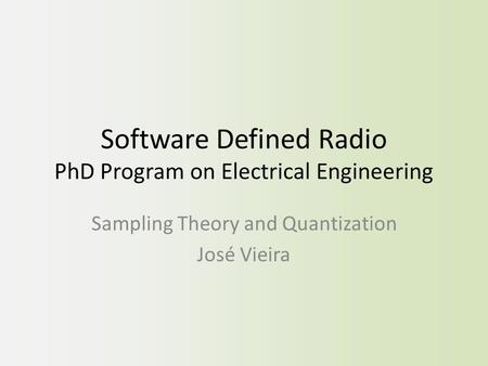 Software Defined Radio PhD Program on Electrical Engineering Sampling Theory and Quantization José Vieira.