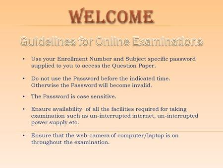 Use your Enrollment Number and Subject specific password supplied to you to access the Question Paper. Ensure that the web-camera of computer/laptop is.