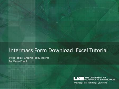 Intermacs Form Download Excel Tutorial Pivot Tables, Graphic Tools, Macros By: Devin Koehl.