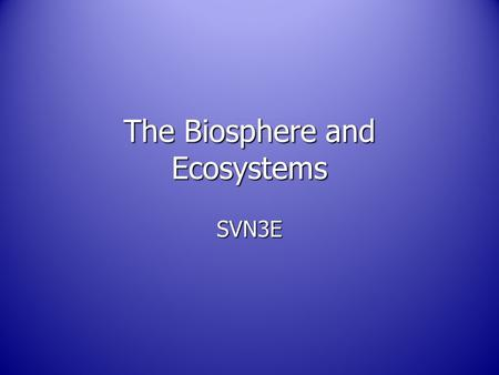 The Biosphere and Ecosystems