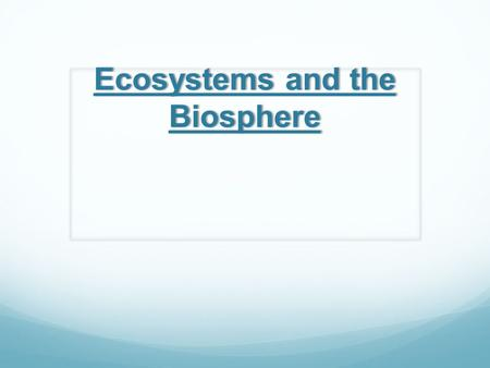 Ecosystems and the Biosphere. Energy Transfer All organisms need energy to carry out essential functions – growth, movement, maintenance, repair, and.